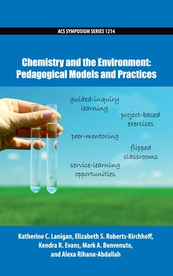 Chemistry and the Environment: Pedagogical Models and Practices - Lanigan, Katherine C (Editor), and Roberts-Kirchhoff, Elizabeth S (Editor), and Evans, Kendra R (Editor)