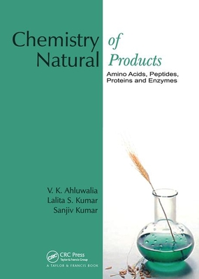 Chemistry of Natural Products: Amino Acids, Peptides, Proteins and Enzymes - Ahluwalia, V K, and Kumar, Lalita S, and Kumar, Sanjiv