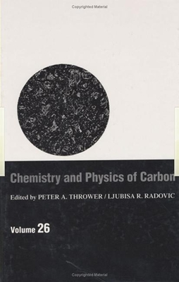 Chemistry & Physics of Carbon: Volume 26 - Thrower, Peter A (Editor), and Radovic, Ljubisa R (Editor)