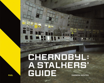Chernobyl: A Stalkers' Guide - Richter, Darmon, and Murray, Damon (Editor), and Sorrell, Stephen (Editor)