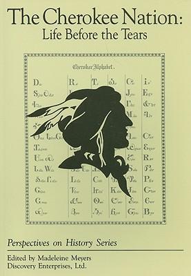 Cherokee Nation: Life Before the Tears - Meyers, Madeleine (Editor)
