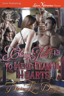 Cherry Hill 13: To Mend Fearful Hearts (Siren Publishing LoveXtreme Forever) - Dwyer, Dixie Lynn