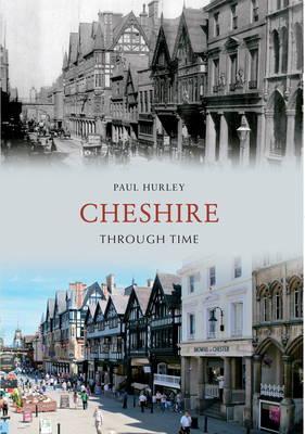 Cheshire Through Time - Hurley, Paul