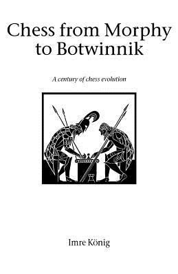 Chess from Morphy to Botwinnik - Konig, Imre
