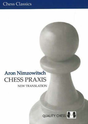 Chess Praxis: The Praxis of My System - Nimzowitsch, Aron