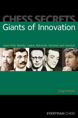 Chess Secrets: Giants of Innovation: Learn from Steinitz, Lasker, Botvinnik, Korchnoi and Ivanchuk - Pritchett, Craig