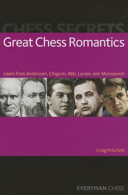 Chess Secrets: Great Chess Romantics: Learn from Anderssen, Chigorin, Reti, Larsen and Morozevich - Pritchett, Craig