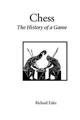Chess: The History of a Game - Eales, Richard