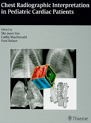 Chest Radiographic Interpretation in Pediatric Cardiac Patients - Yoo, Shi-Joon (Editor)