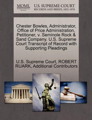Chester Bowles, Administrator, Office of Price Administration, Petitioner, V. Seminole Rock & Sand Company. U.S. Supreme Court Transcript of Record with Supporting Pleadings - Ruark, Robert, and Additional Contributors, and U S Supreme Court (Creator)