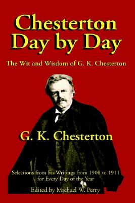 Chesterton Day by Day: The Wit and Wisdom of G. K. Chesterton - Chesterton, G K