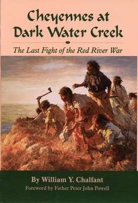 Cheyennes at Dark Water Creek: The Last Fight of the Red River War - Chalfant, William Y