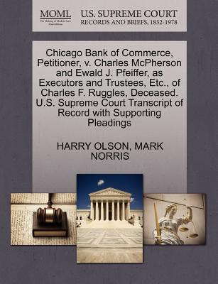 Chicago Bank of Commerce, Petitioner, V. Charles McPherson and Ewald J. Pfeiffer, as Executors and Trustees, Etc., of Charles F. Ruggles, Deceased. U.S. Supreme Court Transcript of Record with Supporting Pleadings - Olson, Harry, and Norris, Mark
