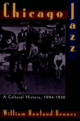 Chicago Jazz: A Cultural History 1904-1930 - Kenney, William Howland