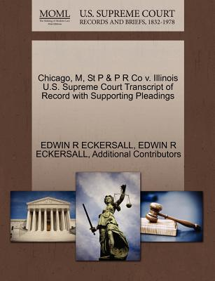 Chicago, M, St P & P R Co V. Illinois U.S. Supreme Court Transcript of Record with Supporting Pleadings - Eckersall, Edwin R, and Additional Contributors