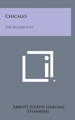 Chicago: The Second City - Liebling, Abbott Joseph
