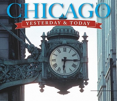 Chicago Yesterday and Today - Lindberg, Richard C, and Carlson, Carol Jean