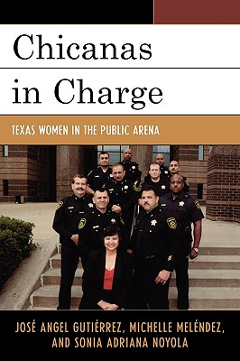 Chicanas in Charge: Texas Women in the Public Arena - Gutierrez, Jose Angel, and Melendez, Michelle, and Noyola, Sonia A
