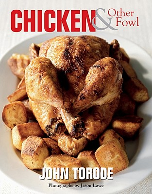Chicken and Other Fowl - Torode, John, and Lowe, Jason (Photographer)