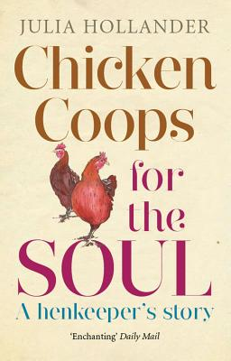 Chicken Coops for the Soul: A Henkeeper's Story -