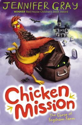 Chicken Mission: The Curse of Fogsham Farm - Gray, Jennifer, (Children's story writer)