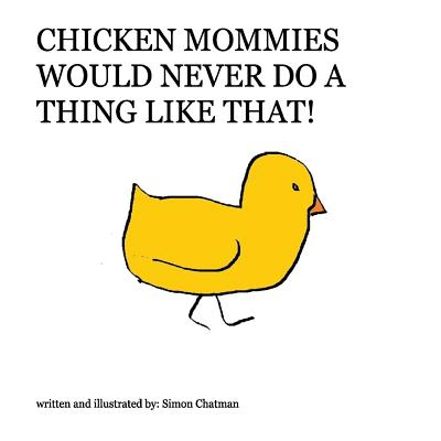 Chicken Mommies Would Never Do a Thing Like That! - Chatman, Simon