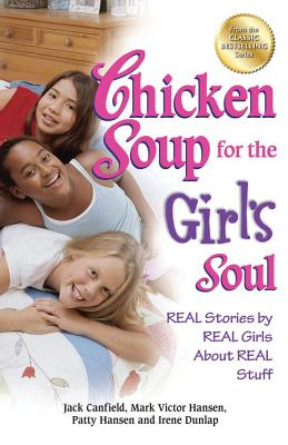 Chicken Soup for the Girl's Soul: Real Stories by Real Girls about Real Stuff - Canfield, Jack, and Hansen, Mark Victor, and Hansen, Patty
