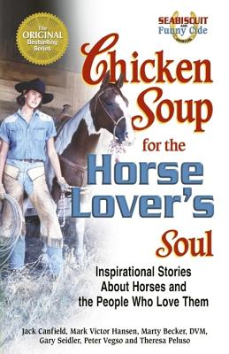 Chicken Soup for the Horse Lover's Soul: Inspirational Stories about Horses and the People Who Love Them - Canfield, Jack, and Hansen, Mark Victor, and Becker, Marty, D.V.M