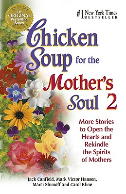 Chicken Soup for the Mother's Soul 2: 101 More Stories to Open the Hearts and Rekindle the Spirits of Moth - Canfield, Jack, and Hansen, Mark Victor, and Shimoff, Marci