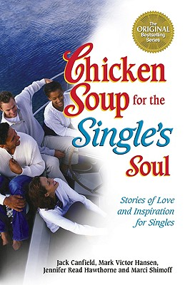 Chicken Soup for the Single's Soul: Stories of Love and Inspiration for the Single, Divorced and Widowed - Canfield, Jack, and Hawthorne, Jennifer Read, and Shimoff, Marci