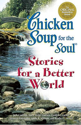Chicken Soup for the Soul...Stories for a Better World: 101 Stories to Make the World a Better Place - Canfield, Jack, and Hansen, Mark Victor, and Palomares, Susanna