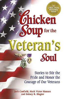 Chicken Soup for Veteran's Soul: Stories to Stir the Pride and Honor the Courage of Our Veterans - Canfield, Jack, and Hansen, Mark Victor, and Slagter, Sidney R
