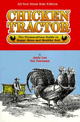 Chicken Tractor: The Permaculture Guide to Happy Hens and Healthy Soil - Lee, Andy, and Foreman, Patricia L