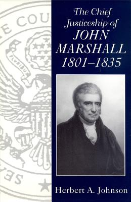 Chief Justiceship of John Marshall 1801-1835 - Johnson, Herbert A