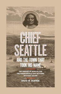 Chief Seattle And The Town That Took His Name - Buerge, David M.