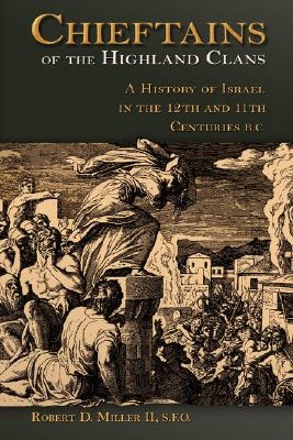 Chieftains of the Highland Clans: A History of Israel in the Twelfth and Eleventh Centuries B.C. - Miller, Robert D, Dr., II