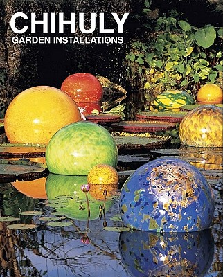 Chihuly Garden Installations - Chihuly, Dale, and Ebony, David (Contributions by), and Richardson, Tim (Contributions by)