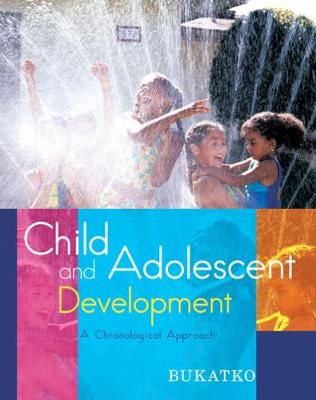 Child and Adolescent Development: A Chronological Approach - Bukatko, Danuta