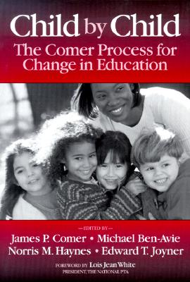 Child by Child: The Comer Process for Change in Education - Comer, James P, Dr., MD, and Ben-Avie, Michael, and Haynes, Norris M