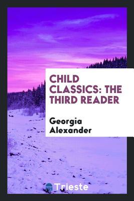 Child Classics: The Third Reader - Alexander, Georgia