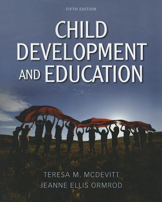 Child Development and Education - McDevitt, Teresa M., and Ormrod, Jeanne Ellis