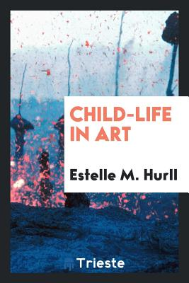 Child-Life in Art - Hurll, Estelle M