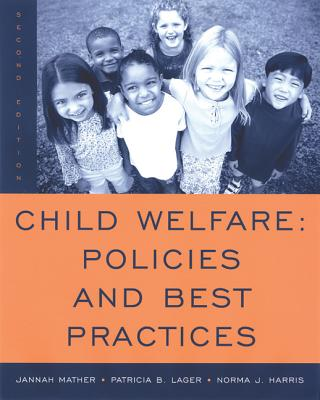 Child Welfare: Policies and Best Practices - Mather, Jannah, and Lager, Patricia B, and Harris, Norma J