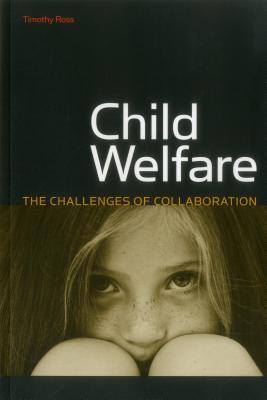 Child Welfare: The Challenges of Collaboration - Ross, Timothy, Professor