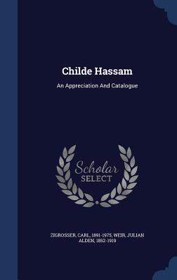 Childe Hassam: An Appreciation and Catalogue - 1891-1975, Zigrosser Carl, and Weir, Julian Alden 1852-1919 (Creator)