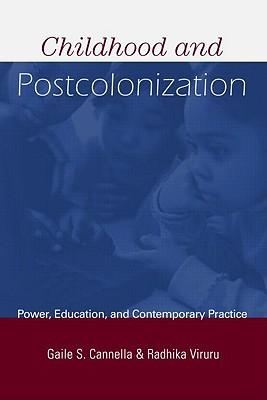 Childhood and Postcolonization - Cannella, Gaile S (Tulane University