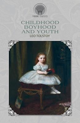 Childhood, Boyhood and Youth - Tolstoy, Leo