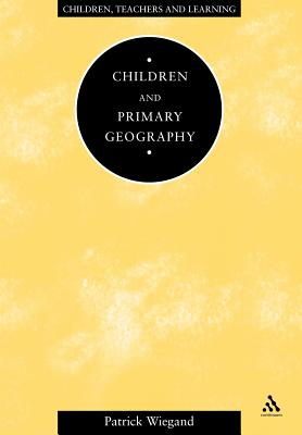 Children and Primary Geography - Wiegand, Patrick