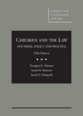 Children and the Law: Doctrine, Policy, and Practice - Abrams, Douglas E