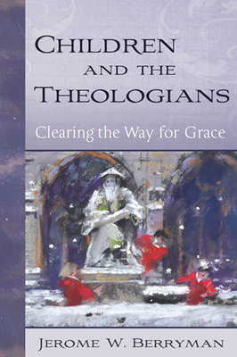 Children and the Theologians: Clearing the Way for Grace - Berryman, Jerome W
